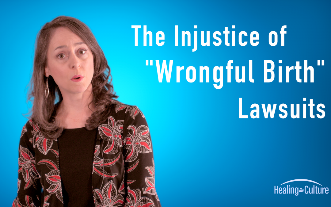 """The Injustice of """"Wrongful Birth"""" Lawsuits"""