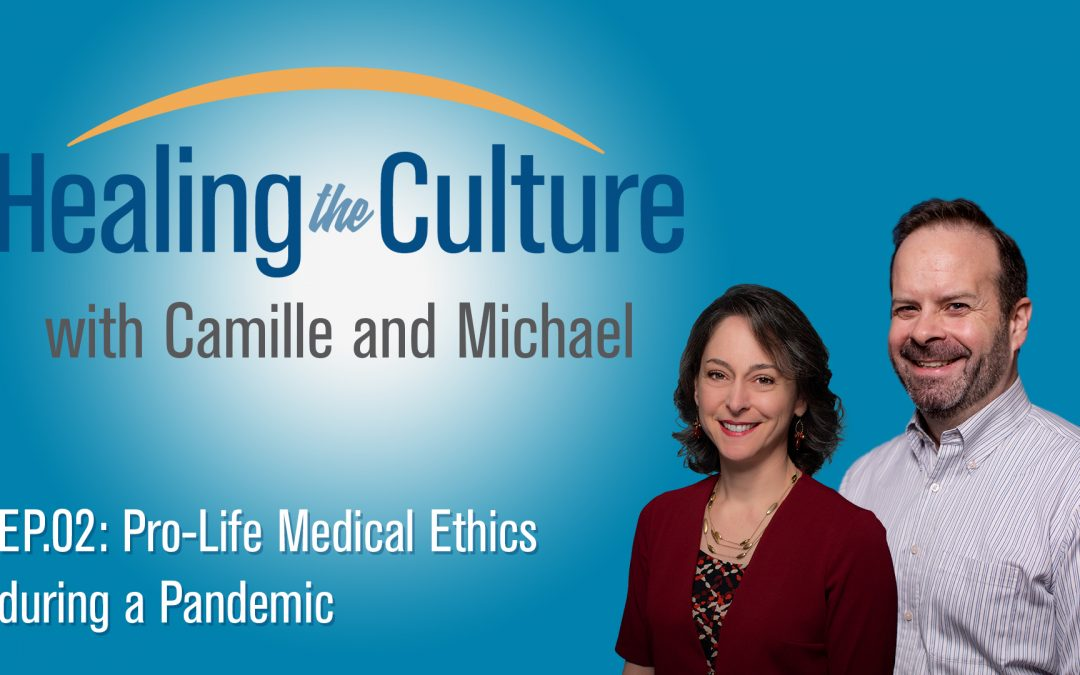 EP. 1.2: Pro-Life Medical Ethics during a Pandemic